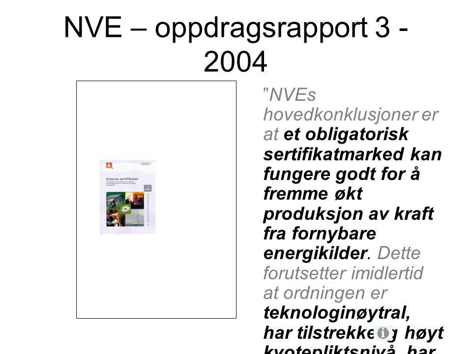 """NVE – oppdragsrapport 3 - 2004 """"NVEs hovedkonklusjoner er at et obligatorisk sertifikatmarked kan fungere godt for å fremme økt produksjon av kraft fr"""