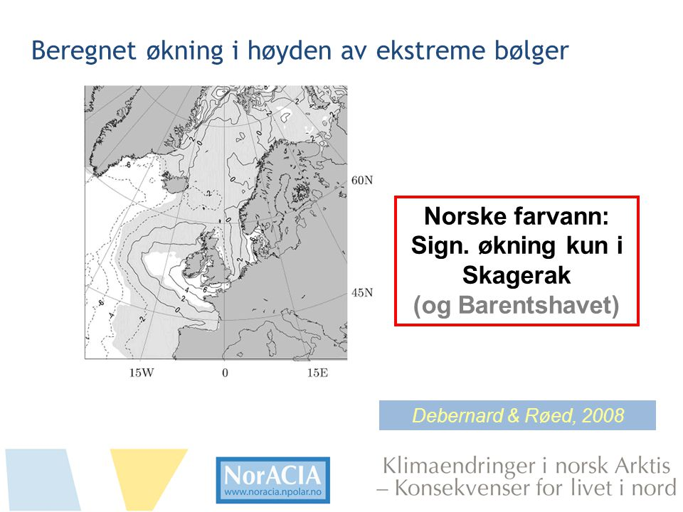 limaendringer i norsk Arktis – Knsekvenser for livet i nord Beregnet økning i høyden av ekstreme bølger Norske farvann: Sign.