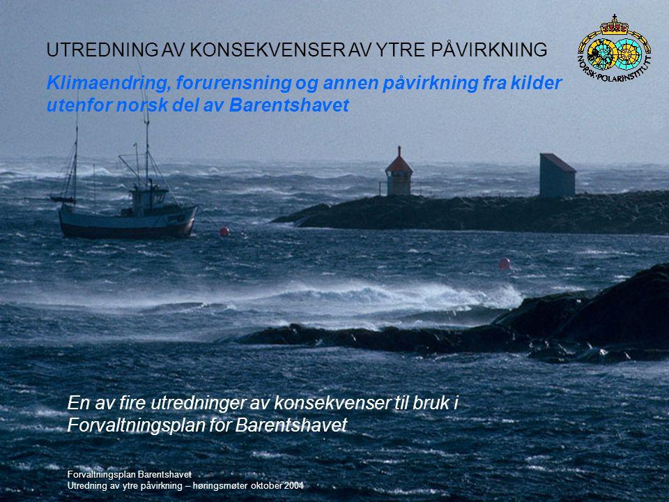 Forvaltningsplan Barentshavet Utredning av ytre påvirkning – høringsmøter oktober 2004 Forvaltningsplan Barentshavet Utredning av ytre påvirkning – hø