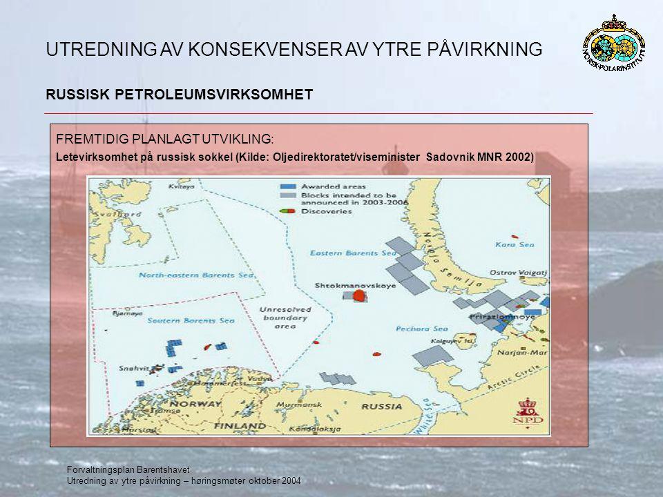 Forvaltningsplan Barentshavet Utredning av ytre påvirkning – høringsmøter oktober 2004 RUSSISK PETROLEUMSVIRKSOMHET UTREDNING AV KONSEKVENSER AV YTRE
