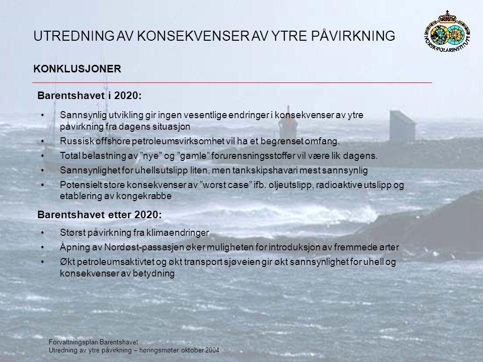 Forvaltningsplan Barentshavet Utredning av ytre påvirkning – høringsmøter oktober 2004 KONKLUSJONER UTREDNING AV KONSEKVENSER AV YTRE PÅVIRKNING Sannsynlig utvikling gir ingen vesentlige endringer i konsekvenser av ytre påvirkning fra dagens situasjon Russisk offshore petroleumsvirksomhet vil ha et begrenset omfang.