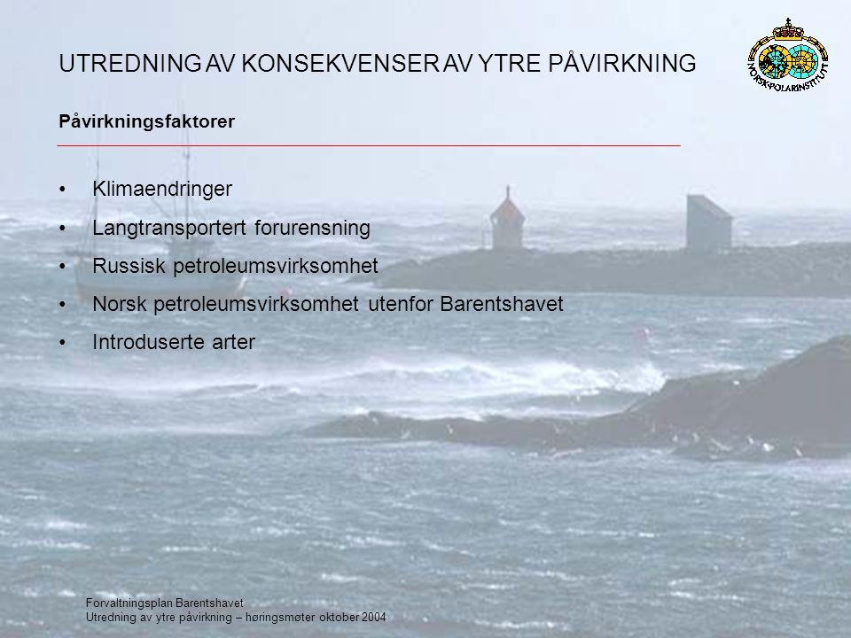 Forvaltningsplan Barentshavet Utredning av ytre påvirkning – høringsmøter oktober 2004 Klimaendringer Langtransportert forurensning Russisk petroleums