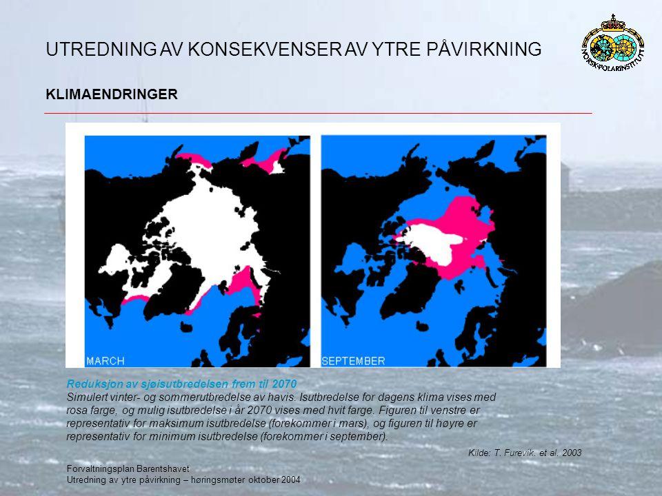 Forvaltningsplan Barentshavet Utredning av ytre påvirkning – høringsmøter oktober 2004 KLIMAENDRINGER UTREDNING AV KONSEKVENSER AV YTRE PÅVIRKNING KONSEKVENSER Effekter av klimaendringer er i stor grad utredet med bakgrunn i Arctic Climate Impact Assessment (ACIA), og kan derfor ikke offentliggjøres her før ACIA er offentlig i løpet av våren 2004.