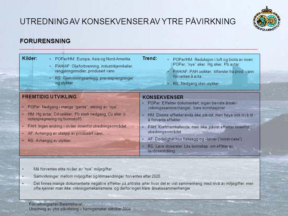 Forvaltningsplan Barentshavet Utredning av ytre påvirkning – høringsmøter oktober 2004 UTREDNING AV KONSEKVENSER AV YTRE PÅVIRKNING FORURENSNING Må fo