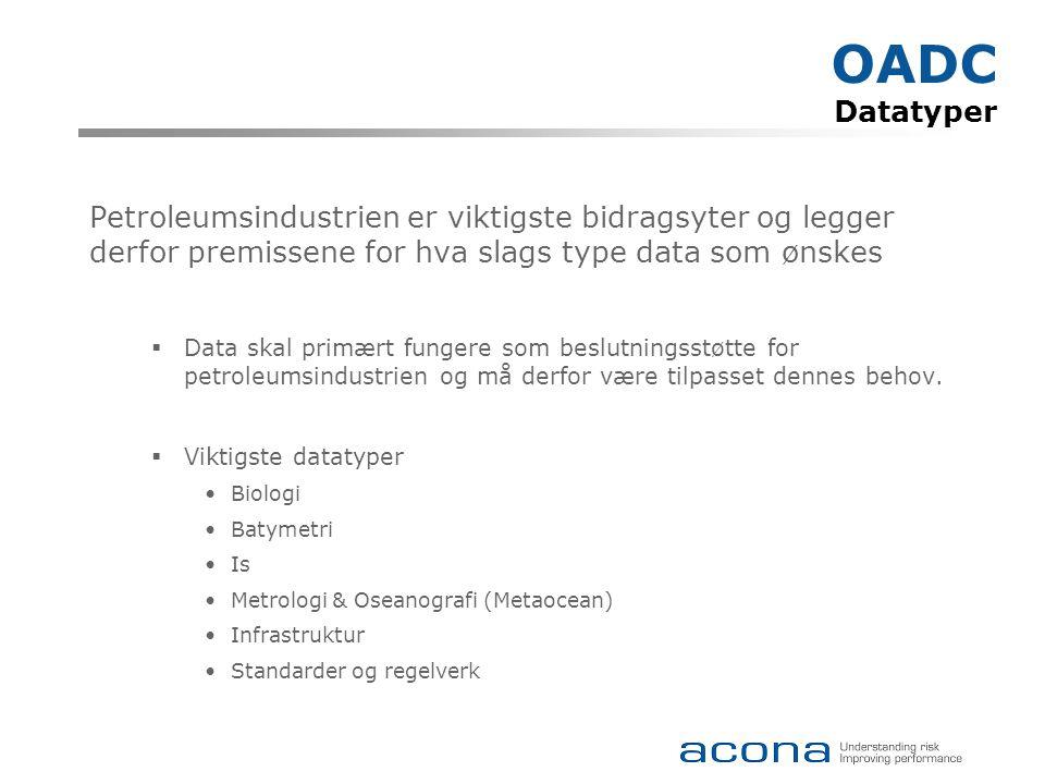 OADC Begrensninger og omfang OADC skal ikke selv stå for innsamling av data men ønsker å integrere data fra eksisterende kilder inn i én felles portal  Operatører (5 sponsorer)  Offentlig innsamlet data (30 potensielle leverandører identifisert)  Eksisterende datainnsamlingsinitiativ (portaler) Prosjektet skal stå for kvalitetssikring av data