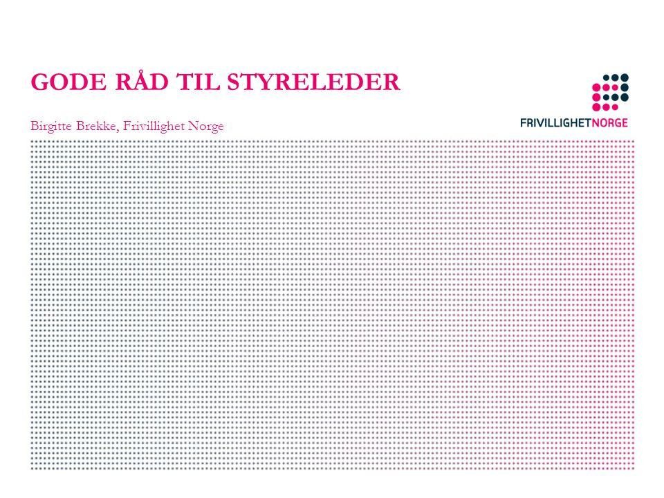 GODE RÅD TIL STYRELEDER Birgitte Brekke, Frivillighet Norge