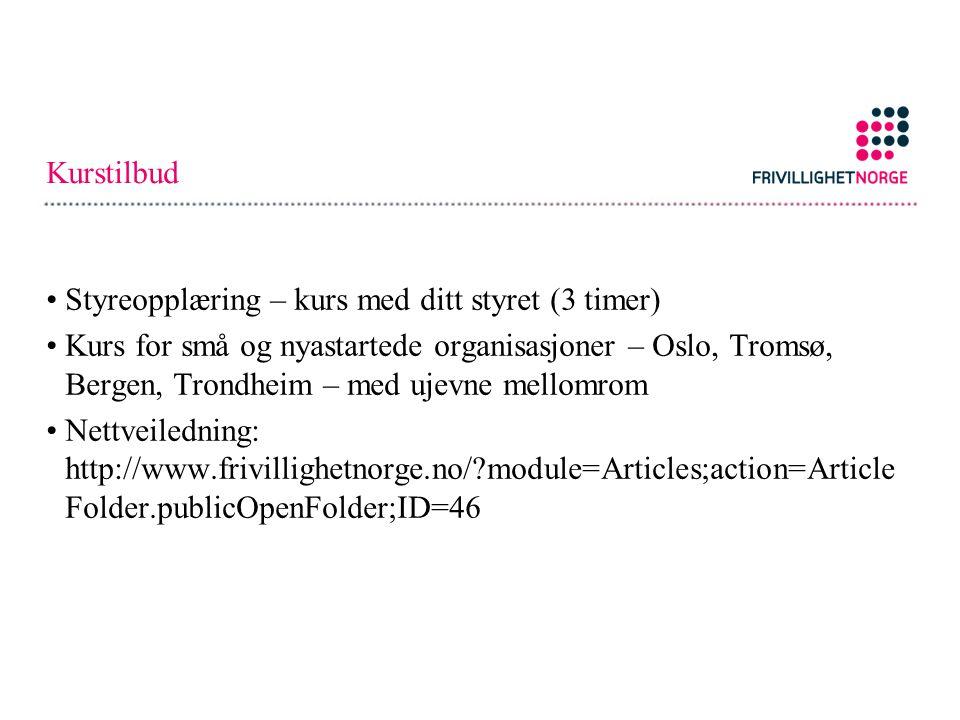 Kurstilbud Styreopplæring – kurs med ditt styret (3 timer) Kurs for små og nyastartede organisasjoner – Oslo, Tromsø, Bergen, Trondheim – med ujevne mellomrom Nettveiledning: http://www.frivillighetnorge.no/?module=Articles;action=Article Folder.publicOpenFolder;ID=46