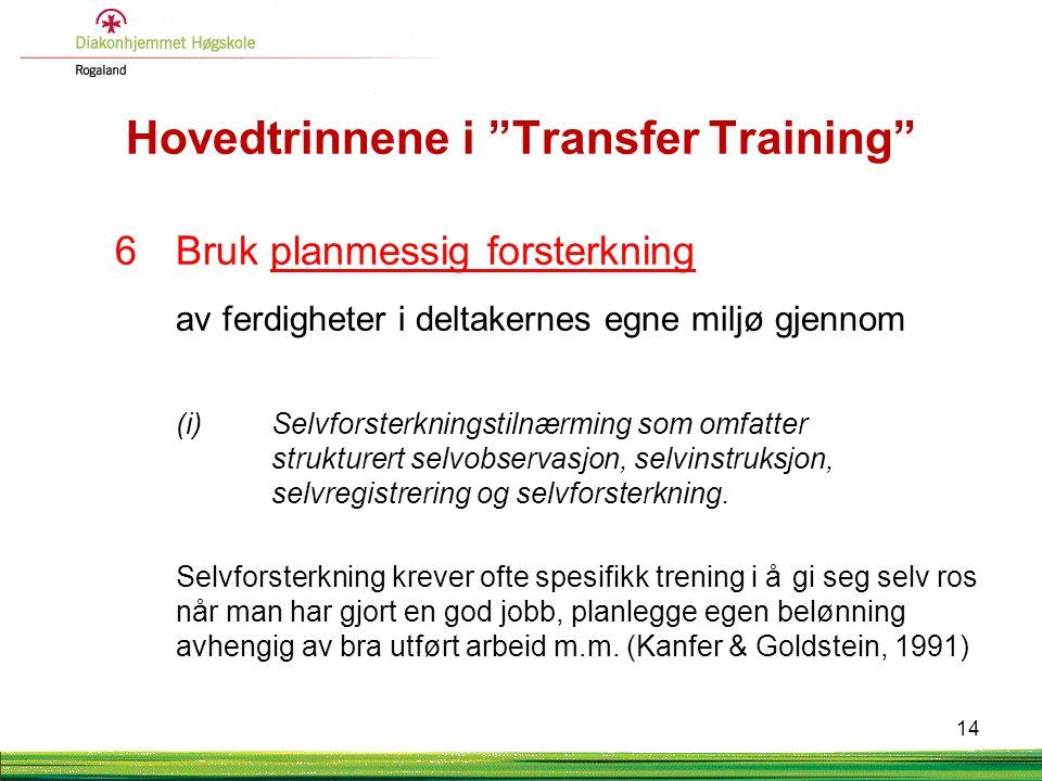 """Hovedtrinnene i """"Transfer Training"""" 6Bruk planmessig forsterkning av ferdigheter i deltakernes egne miljø gjennom (i) Selvforsterkningstilnærming som"""