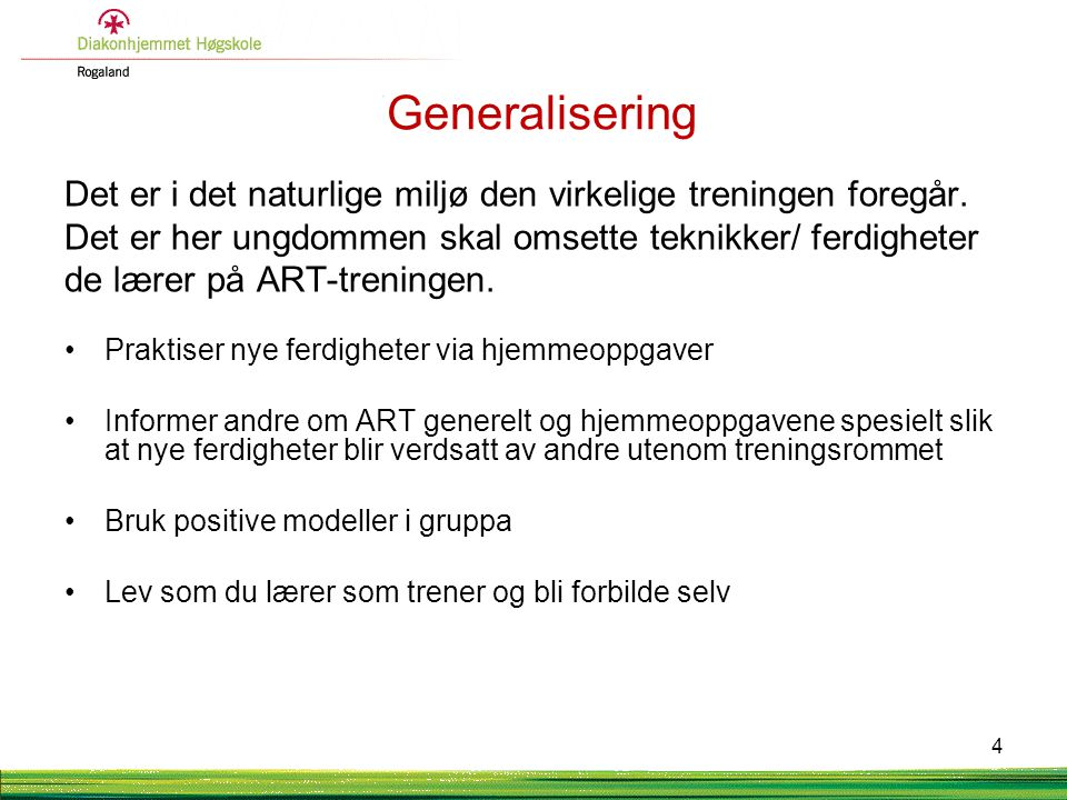 Generalisering i ART-rommet Tren på ferdigheter som blir forsterket i det naturlige miljø.