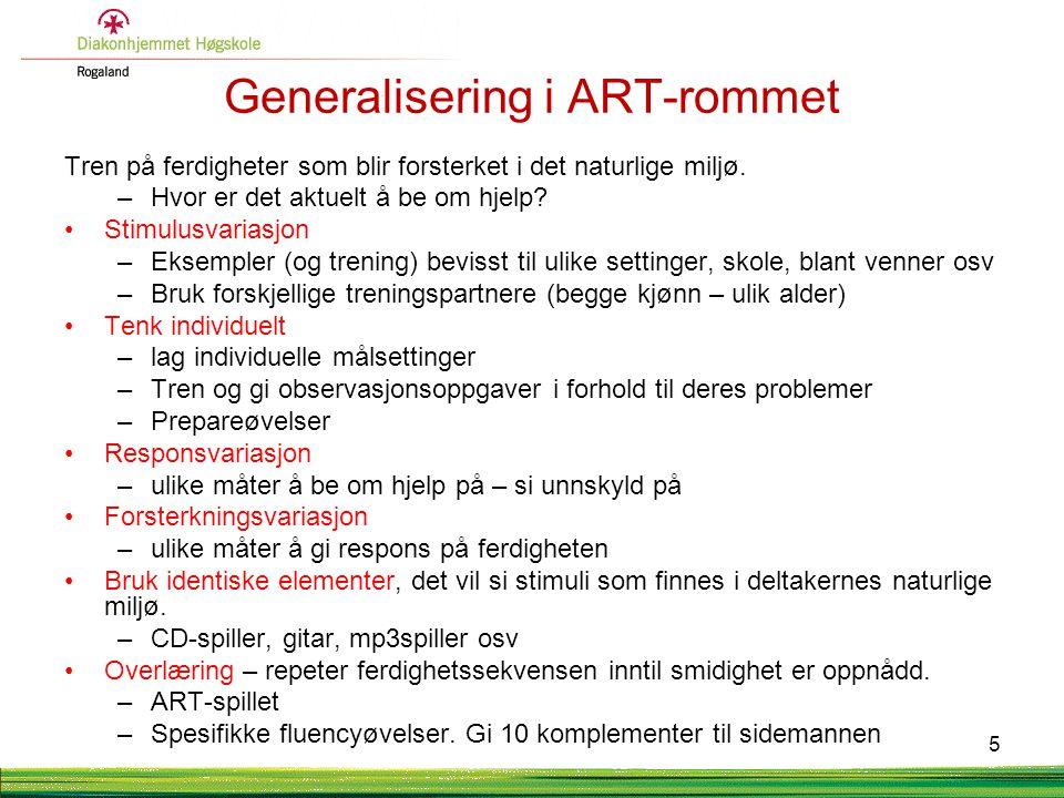 Generalisering i ART-rommet Tren på ferdigheter som blir forsterket i det naturlige miljø. –Hvor er det aktuelt å be om hjelp? Stimulusvariasjon –Ekse