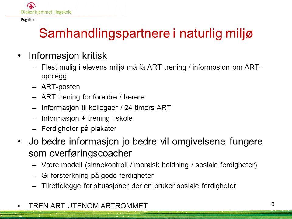 Samhandlingspartnere i naturlig miljø Informasjon kritisk –Flest mulig i elevens miljø må få ART-trening / informasjon om ART- opplegg –ART-posten –AR