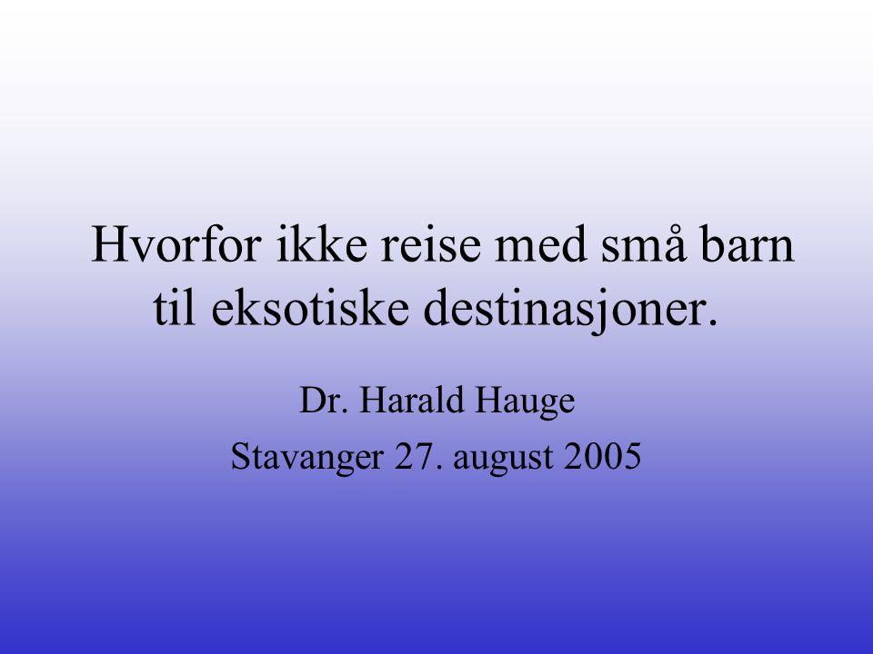 Hvorfor ikke reise med små barn til eksotiske destinasjoner. Dr. Harald Hauge Stavanger 27. august 2005