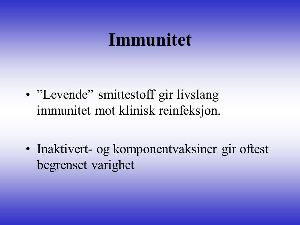 """Immunitet """"Levende"""" smittestoff gir livslang immunitet mot klinisk reinfeksjon. Inaktivert- og komponentvaksiner gir oftest begrenset varighet"""