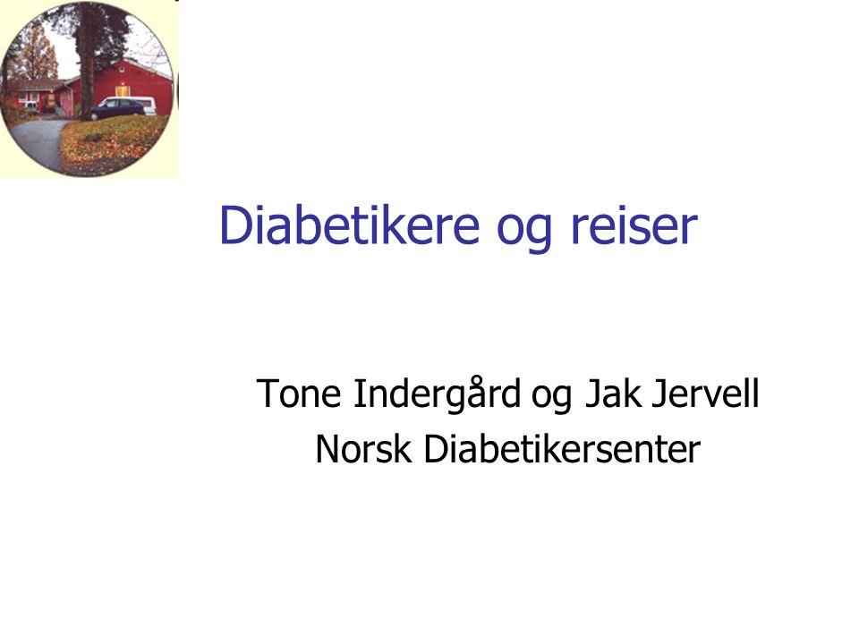 Diabetikere og reiser Tone Indergård og Jak Jervell Norsk Diabetikersenter