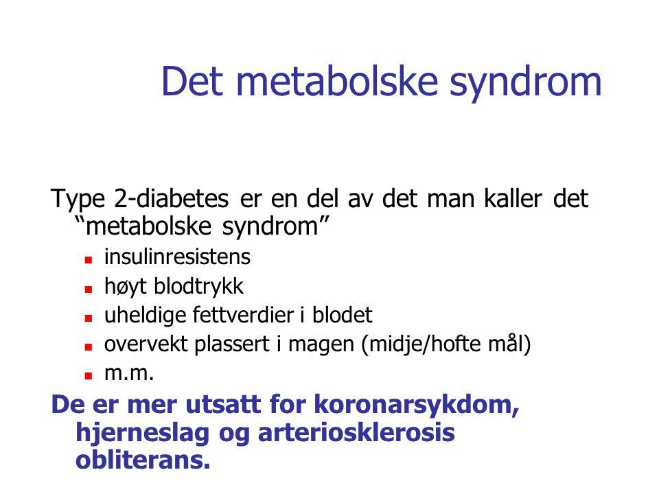 """Det metabolske syndrom Type 2-diabetes er en del av det man kaller det """"metabolske syndrom"""" insulinresistens høyt blodtrykk uheldige fettverdier i blo"""