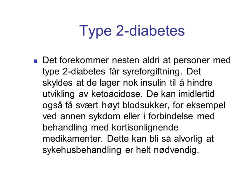 Type 2-diabetes Det forekommer nesten aldri at personer med type 2-diabetes får syreforgiftning. Det skyldes at de lager nok insulin til å hindre utvi