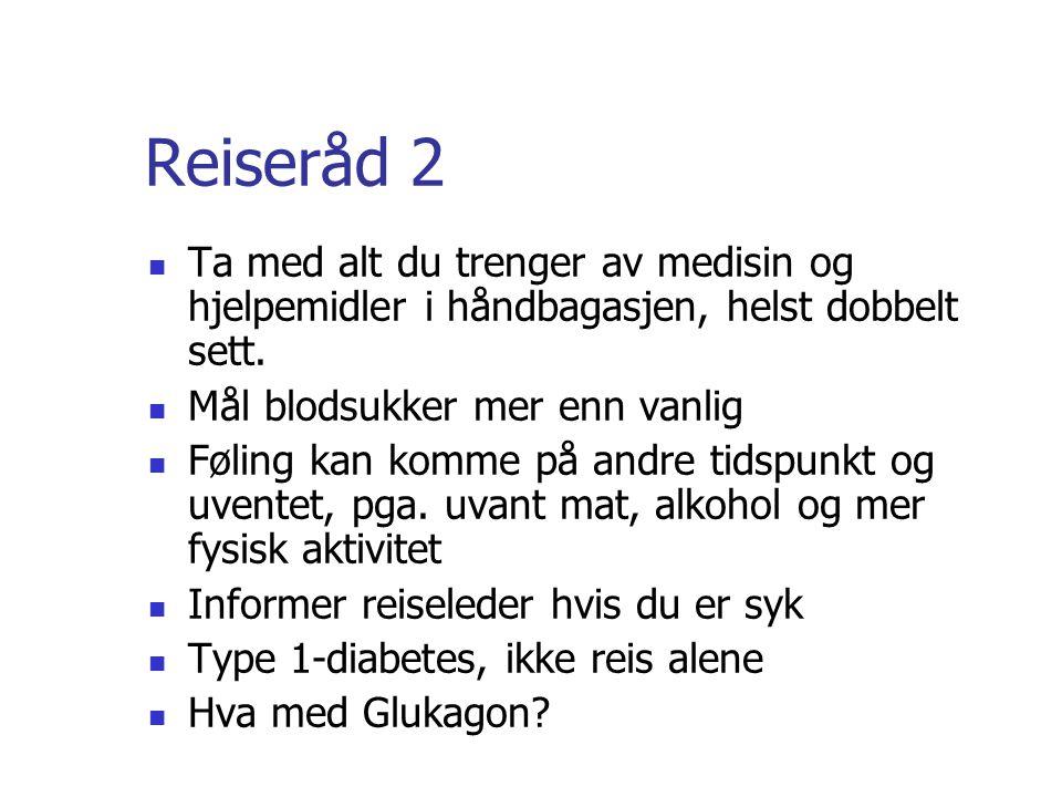 Reiseråd 2 Ta med alt du trenger av medisin og hjelpemidler i håndbagasjen, helst dobbelt sett. Mål blodsukker mer enn vanlig Føling kan komme på andr