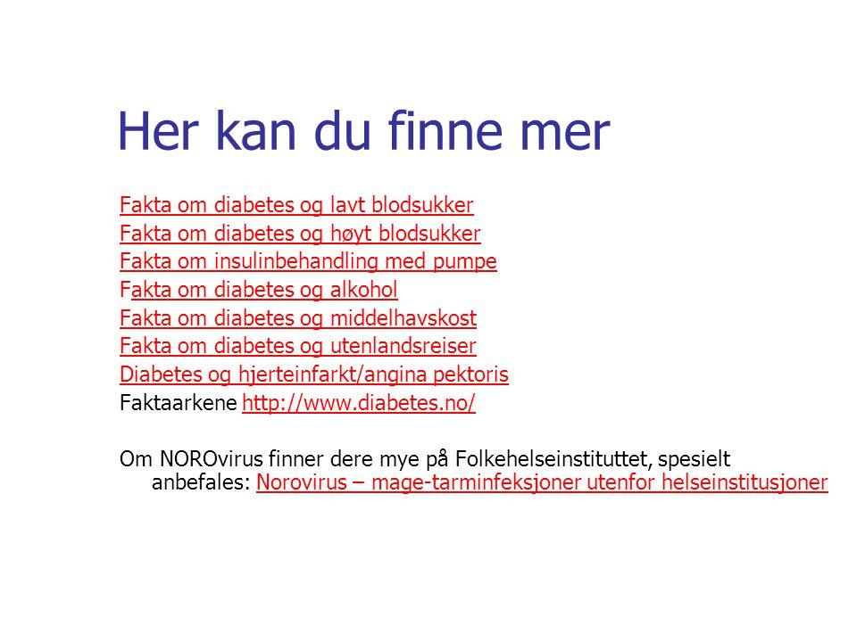 Her kan du finne mer Fakta om diabetes og lavt blodsukker Fakta om diabetes og høyt blodsukker Fakta om insulinbehandling med pumpe Fakta om diabetes