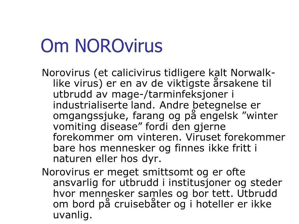 Om NOROvirus Norovirus (et calicivirus tidligere kalt Norwalk- like virus) er en av de viktigste årsakene til utbrudd av mage-/tarminfeksjoner i indus
