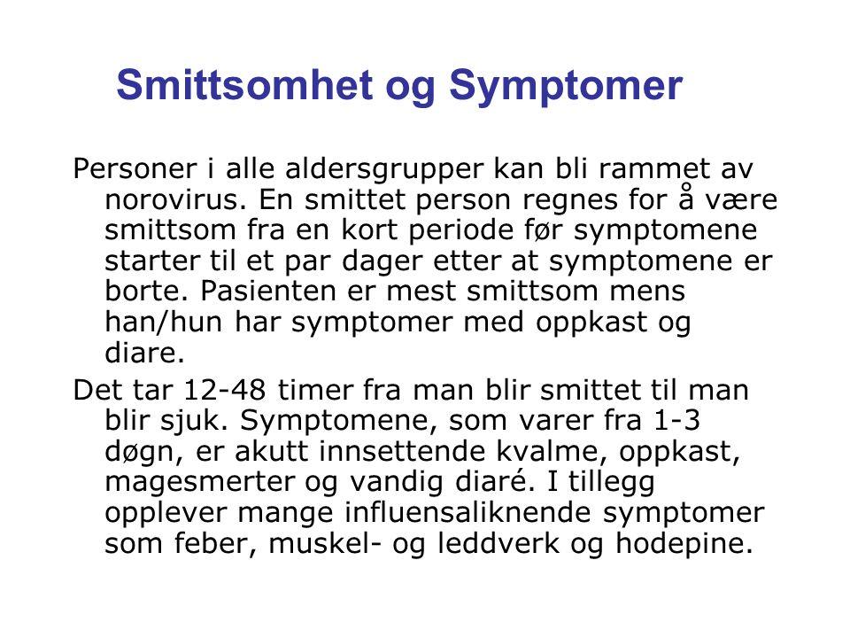 Smittsomhet og Symptomer Personer i alle aldersgrupper kan bli rammet av norovirus. En smittet person regnes for å være smittsom fra en kort periode f