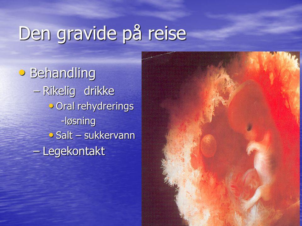 Den gravide på reise Behandling Behandling –Rikelig drikke Oral rehydrerings Oral rehydrerings -løsning -løsning Salt – sukkervann Salt – sukkervann –Legekontakt