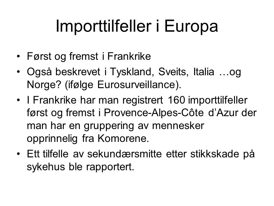 Importtilfeller i Europa Først og fremst i Frankrike Også beskrevet i Tyskland, Sveits, Italia …og Norge? (ifølge Eurosurveillance). I Frankrike har m