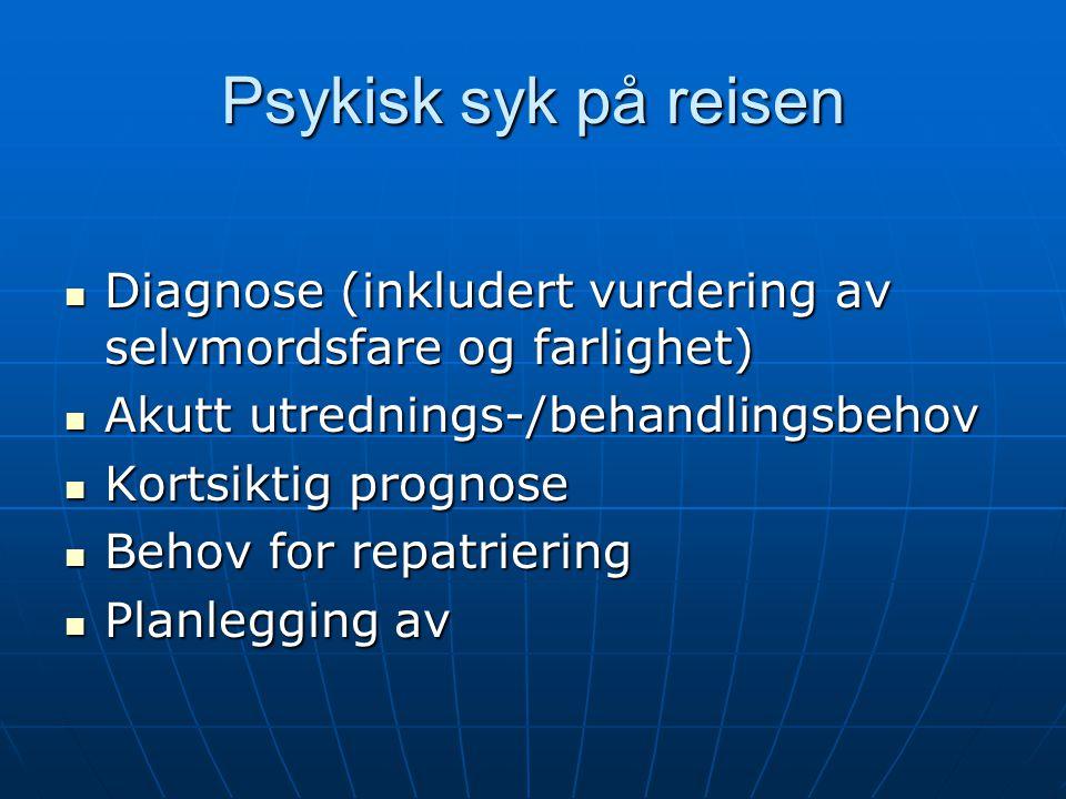 Psykisk syk på reisen Diagnose (inkludert vurdering av selvmordsfare og farlighet) Diagnose (inkludert vurdering av selvmordsfare og farlighet) Akutt