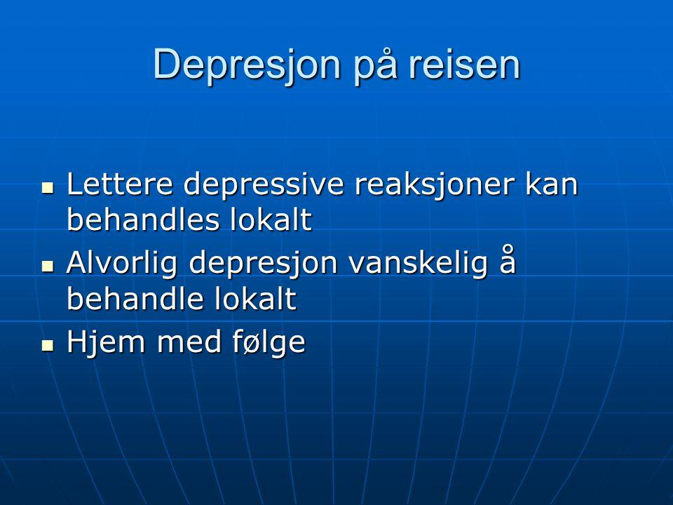 Depresjon på reisen Lettere depressive reaksjoner kan behandles lokalt Lettere depressive reaksjoner kan behandles lokalt Alvorlig depresjon vanskelig