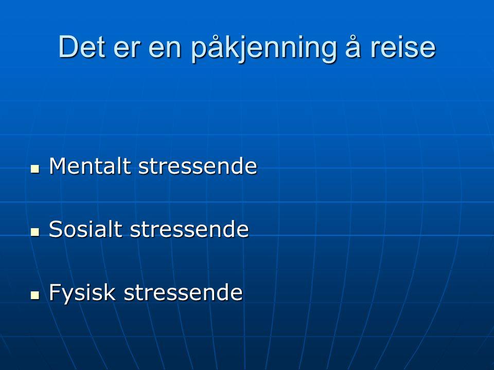 Det er en påkjenning å reise Mentalt stressende Mentalt stressende Sosialt stressende Sosialt stressende Fysisk stressende Fysisk stressende