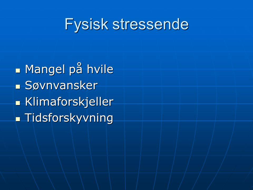 Fysisk stressende Mangel på hvile Mangel på hvile Søvnvansker Søvnvansker Klimaforskjeller Klimaforskjeller Tidsforskyvning Tidsforskyvning