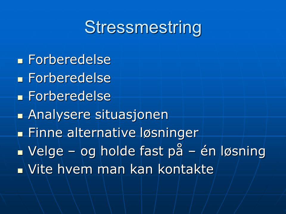 Stressmestring Forberedelse Forberedelse Analysere situasjonen Analysere situasjonen Finne alternative løsninger Finne alternative løsninger Velge – o