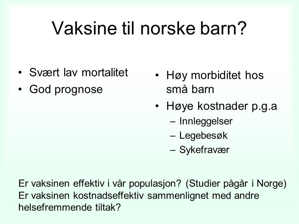 Vaksine til norske barn? Svært lav mortalitet God prognose Høy morbiditet hos små barn Høye kostnader p.g.a –Innleggelser –Legebesøk –Sykefravær Er va
