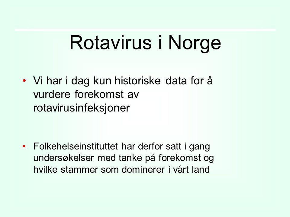 Rotavirus i Norge Vi har i dag kun historiske data for å vurdere forekomst av rotavirusinfeksjoner Folkehelseinstituttet har derfor satt i gang undersøkelser med tanke på forekomst og hvilke stammer som dominerer i vårt land