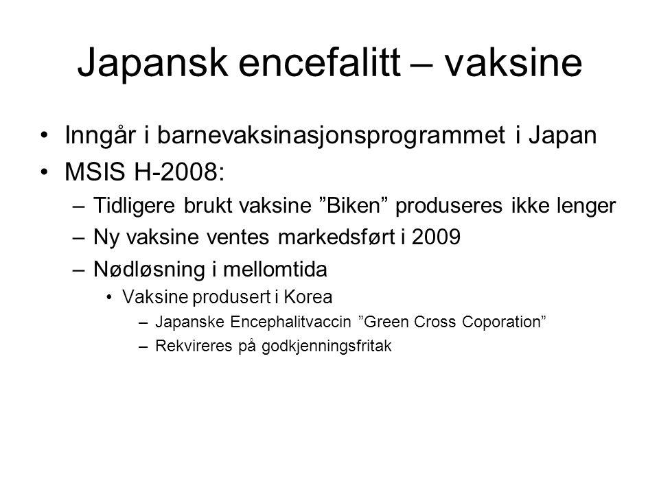 """Japansk encefalitt – vaksine Inngår i barnevaksinasjonsprogrammet i Japan MSIS H-2008: –Tidligere brukt vaksine """"Biken"""" produseres ikke lenger –Ny vak"""