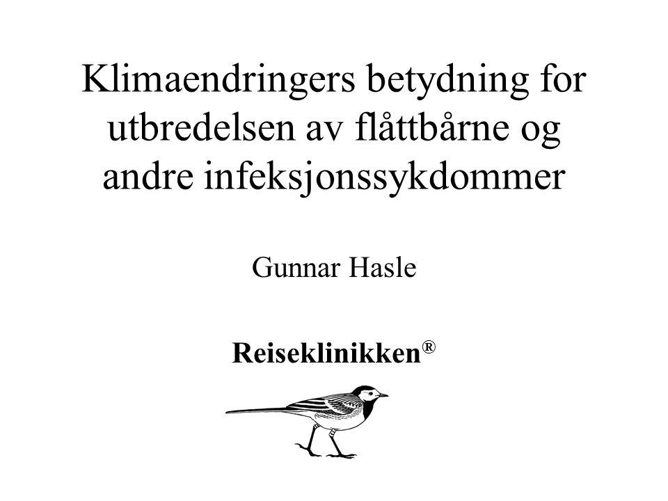 Klimaendringers betydning for utbredelsen av flåttbårne og andre infeksjonssykdommer Gunnar Hasle Reiseklinikken ®