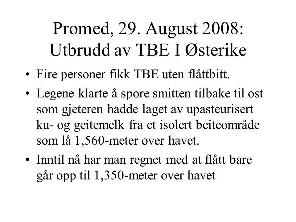 Promed, 29. August 2008: Utbrudd av TBE I Østerike Fire personer fikk TBE uten flåttbitt. Legene klarte å spore smitten tilbake til ost som gjeteren h