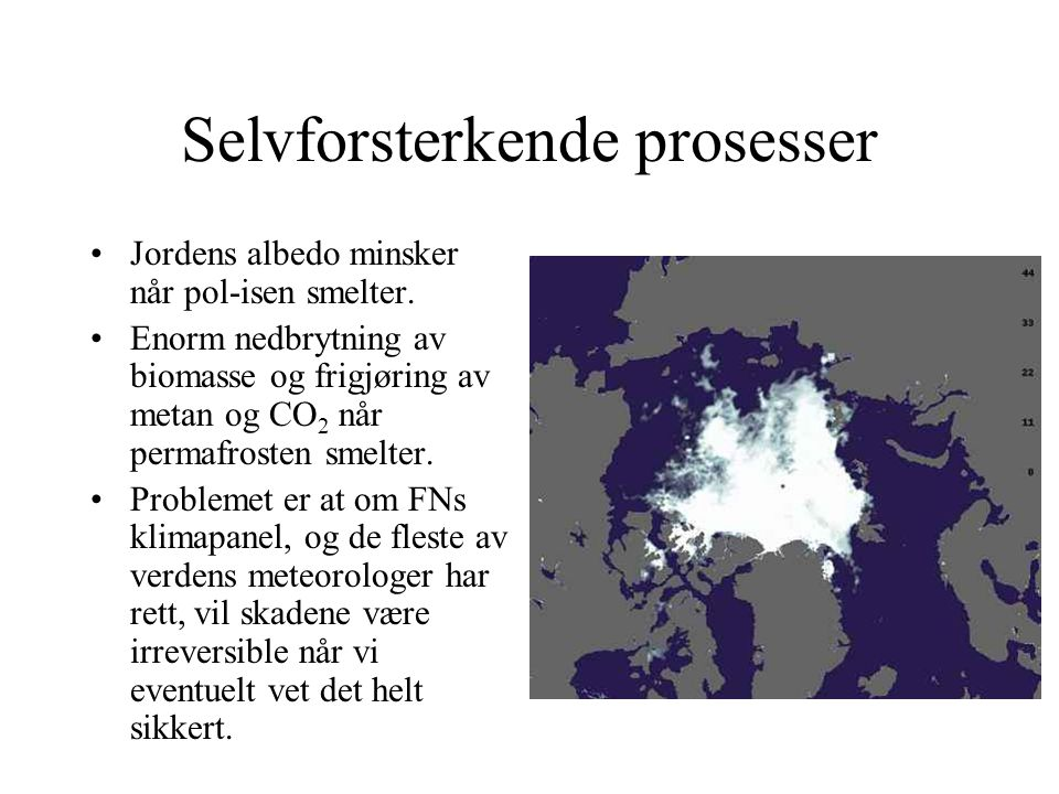 Selvforsterkende prosesser Jordens albedo minsker når pol-isen smelter. Enorm nedbrytning av biomasse og frigjøring av metan og CO 2 når permafrosten
