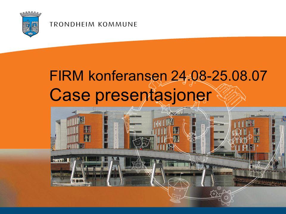 FIRM konferansen 24.08-25.08.07 Case presentasjoner