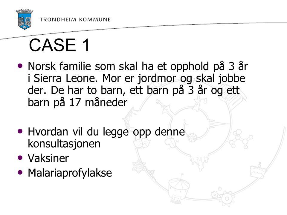 CASE 1 Norsk familie som skal ha et opphold på 3 år i Sierra Leone. Mor er jordmor og skal jobbe der. De har to barn, ett barn på 3 år og ett barn på