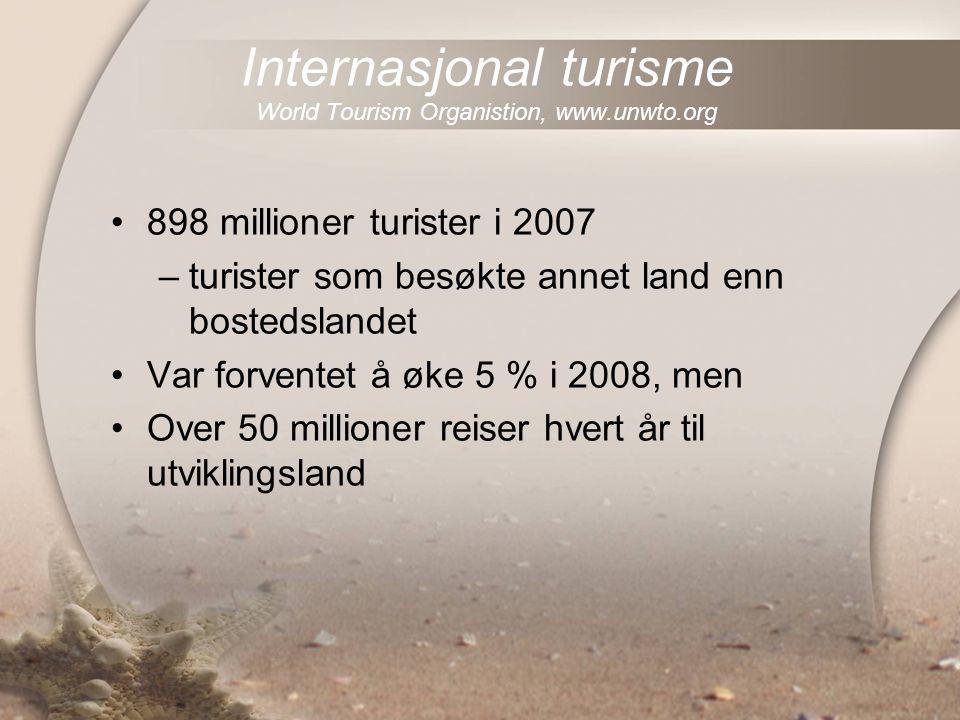 Internasjonal turisme World Tourism Organistion, www.unwto.org 898 millioner turister i 2007 –turister som besøkte annet land enn bostedslandet Var fo
