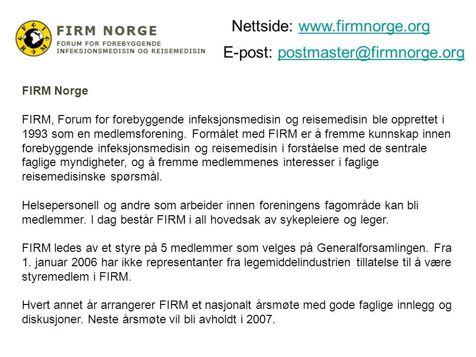 E-post: postmaster@firmnorge.orgpostmaster@firmnorge.org FIRM Norge FIRM, Forum for forebyggende infeksjonsmedisin og reisemedisin ble opprettet i 199
