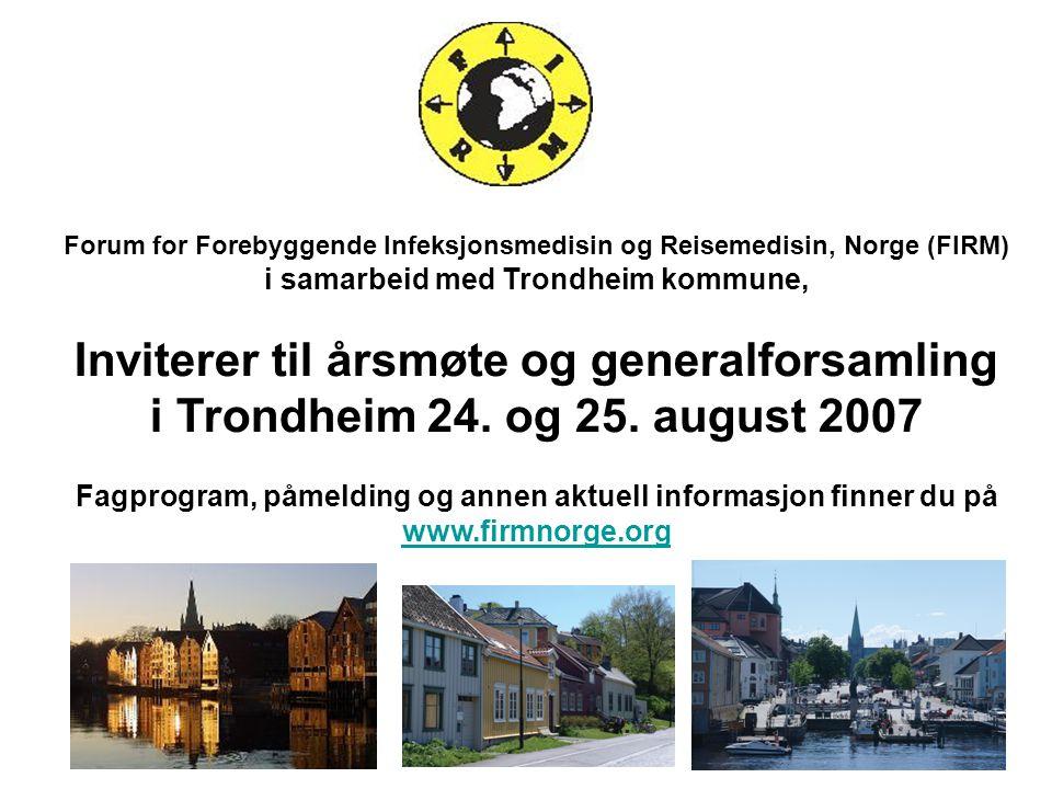 Forum for Forebyggende Infeksjonsmedisin og Reisemedisin, Norge (FIRM) i samarbeid med Trondheim kommune, Inviterer til årsmøte og generalforsamling i