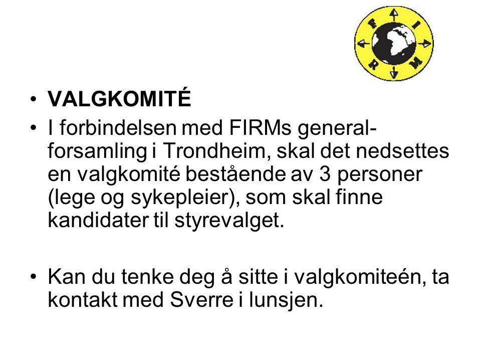 VALGKOMITÉ I forbindelsen med FIRMs general- forsamling i Trondheim, skal det nedsettes en valgkomité bestående av 3 personer (lege og sykepleier), so