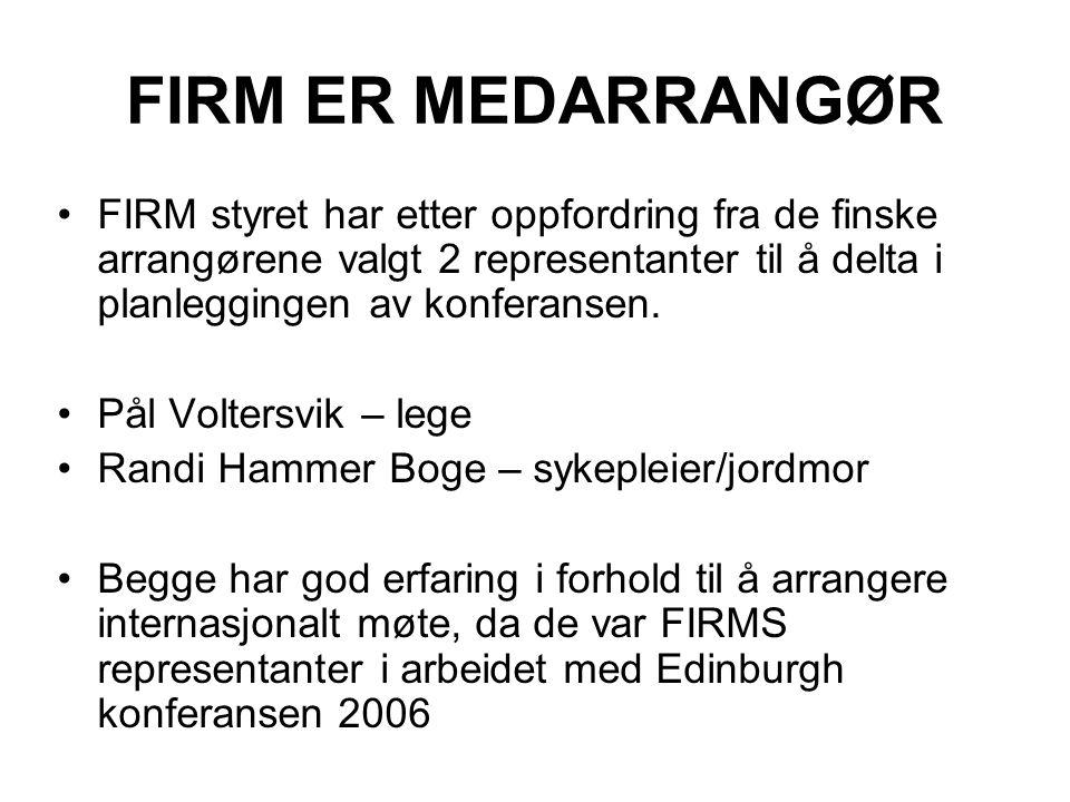 FIRM ER MEDARRANGØR FIRM styret har etter oppfordring fra de finske arrangørene valgt 2 representanter til å delta i planleggingen av konferansen. Pål