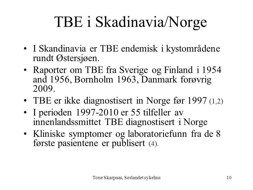 Tone Skarpaas, Sørlandet sykehus TBE i Skadinavia/Norge I Skandinavia er TBE endemisk i kystområdene rundt Østersjøen. Raporter om TBE fra Sverige og