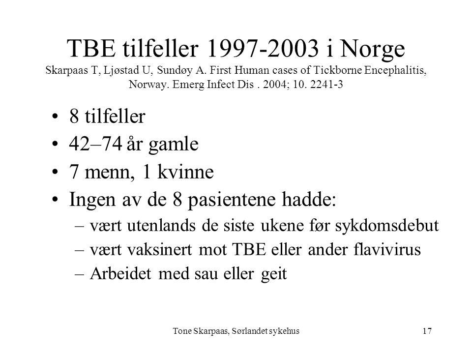 Tone Skarpaas, Sørlandet sykehus TBE tilfeller 1997-2003 i Norge Skarpaas T, Ljøstad U, Sundøy A. First Human cases of Tickborne Encephalitis, Norway.