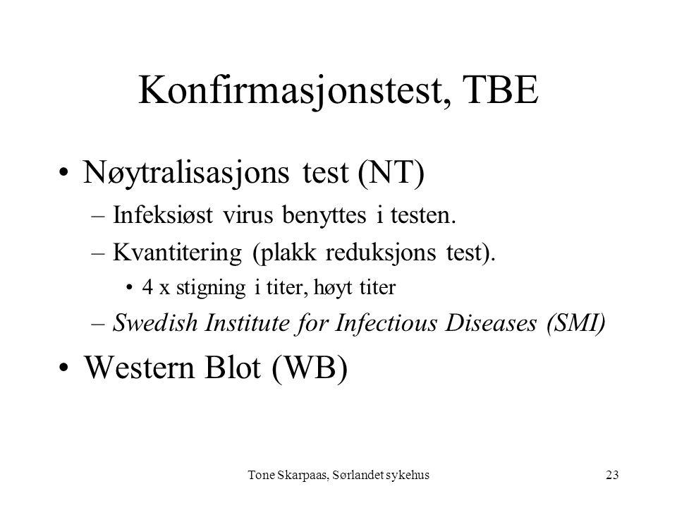 Tone Skarpaas, Sørlandet sykehus Konfirmasjonstest, TBE Nøytralisasjons test (NT) –Infeksiøst virus benyttes i testen. –Kvantitering (plakk reduksjons