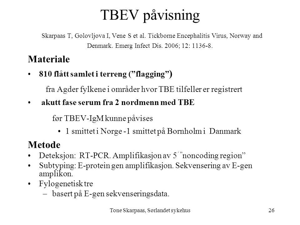 Tone Skarpaas, Sørlandet sykehus TBEV påvisning Skarpaas T, Golovljova I, Vene S et al. Tickborne Encephalitis Virus, Norway and Denmark. Emerg Infect