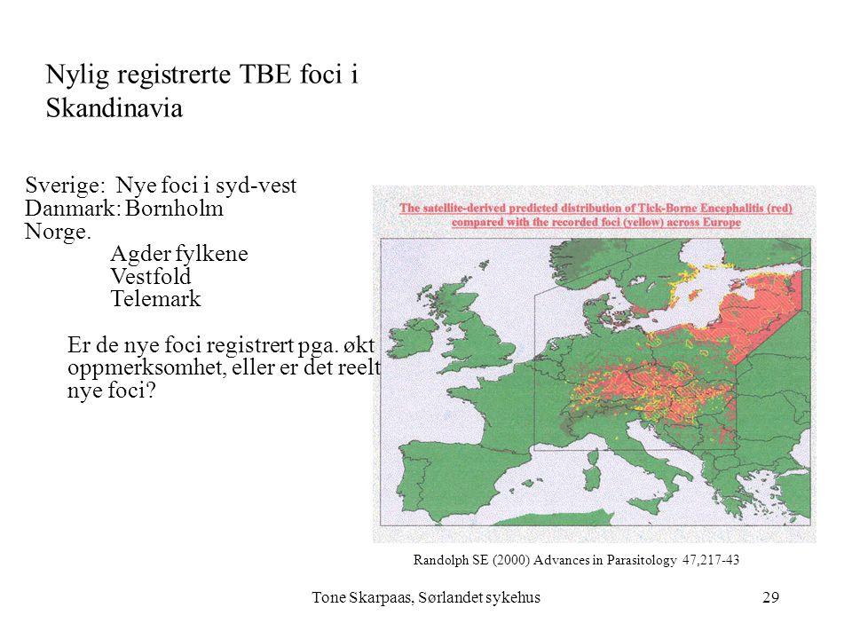 Tone Skarpaas, Sørlandet sykehus Randolph SE (2000) Advances in Parasitology 47,217-43 Nylig registrerte TBE foci i Skandinavia Sverige: Nye foci i sy