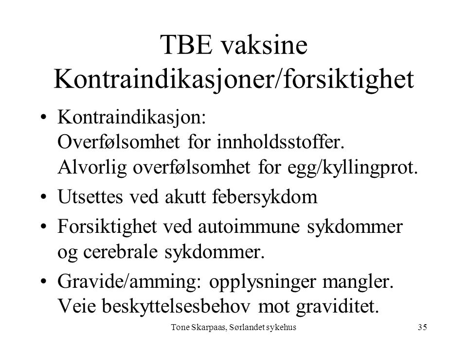 TBE vaksine Kontraindikasjoner/forsiktighet Kontraindikasjon: Overfølsomhet for innholdsstoffer. Alvorlig overfølsomhet for egg/kyllingprot. Utsettes